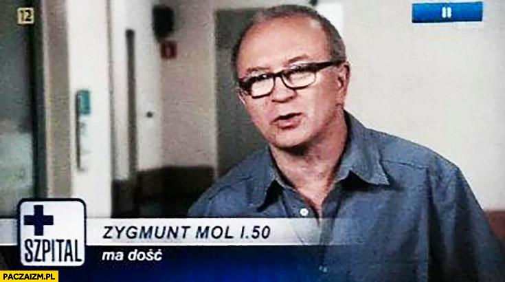 Zygmunt Mol ma dość bohater szpital