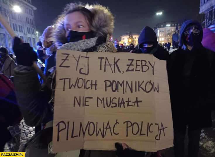 Żyj tak żeby Twoich pomników nie musiała pilnować policja napis transparent